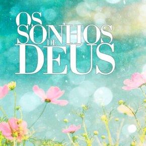 Os sonhos de Deus são maiores que os nossos, volte aacreditar
